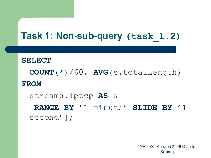 Task 1: Non-sub-query (task_1. 2) SELECT COUNT(*)/60, AVG(s. total. Length) FROM streams. iptcp AS