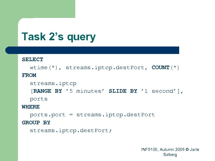 Task 2's query SELECT wtime(*), streams. iptcp. dest. Port, COUNT(*) FROM streams. iptcp [RANGE