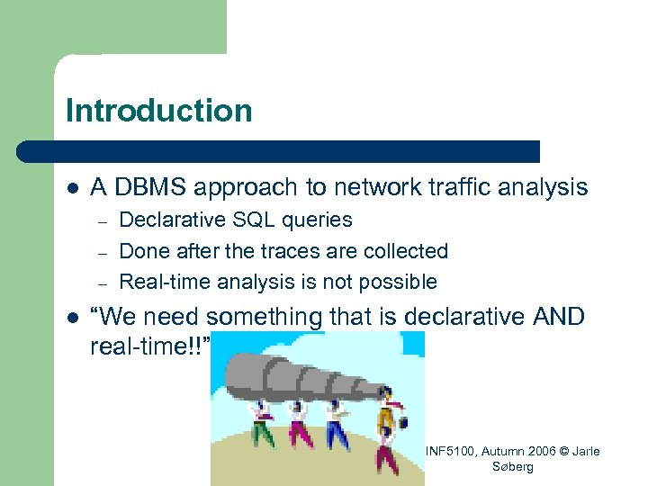 Introduction l A DBMS approach to network traffic analysis – – – l Declarative