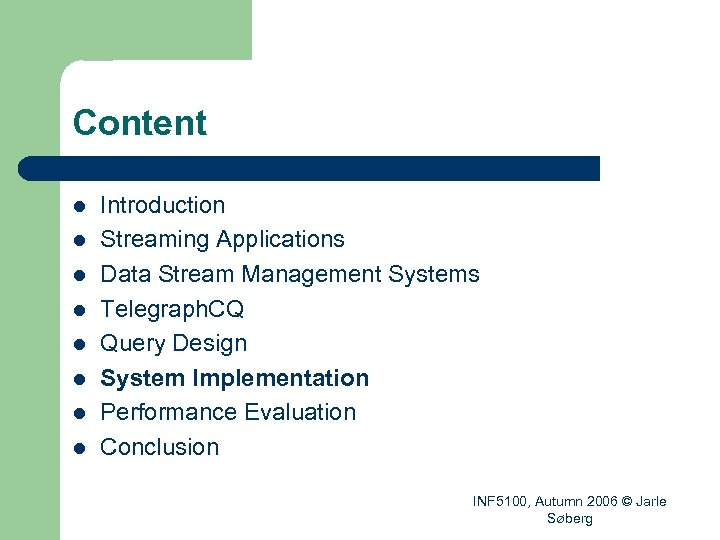 Content l l l l Introduction Streaming Applications Data Stream Management Systems Telegraph. CQ