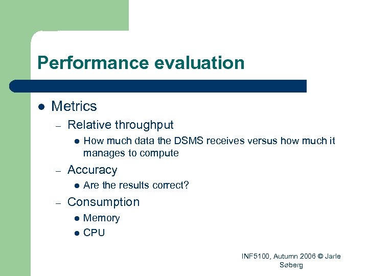 Performance evaluation l Metrics – Relative throughput l – Accuracy l – How much