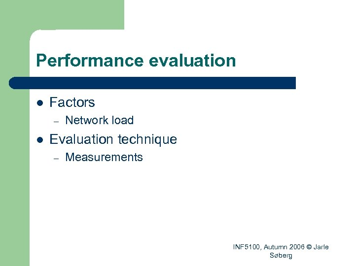Performance evaluation l Factors – l Network load Evaluation technique – Measurements INF 5100,