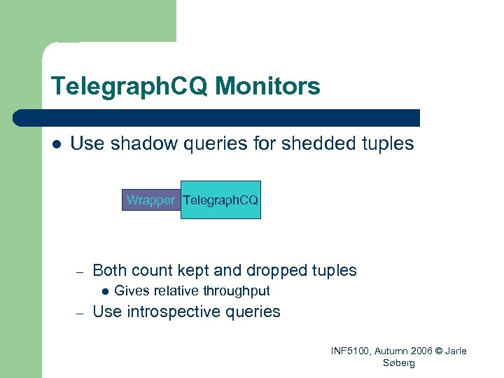 Telegraph. CQ Monitors l Use shadow queries for shedded tuples Wrapper Telegraph. CQ –