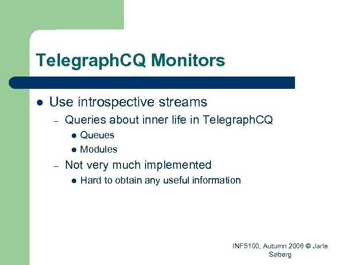 Telegraph. CQ Monitors l Use introspective streams – Queries about inner life in Telegraph.