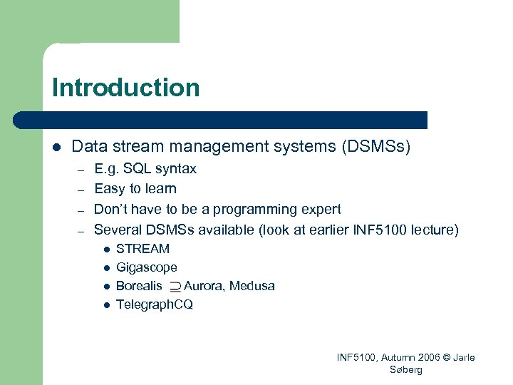 Introduction l Data stream management systems (DSMSs) – – E. g. SQL syntax Easy