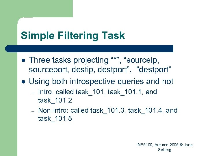 "Simple Filtering Task l l Three tasks projecting ""*"", ""sourceip, sourceport, destip, destport"", ""destport"""