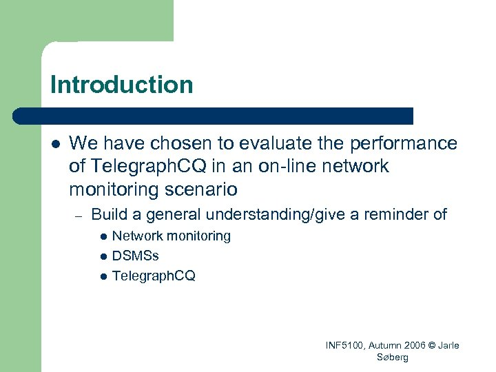 Introduction l We have chosen to evaluate the performance of Telegraph. CQ in an