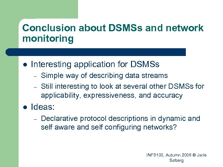 Conclusion about DSMSs and network monitoring l Interesting application for DSMSs – – l