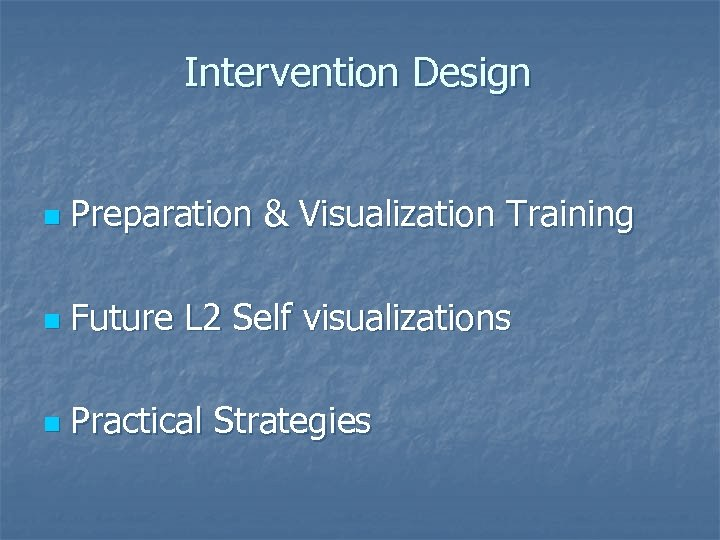 Intervention Design n Preparation & Visualization Training n Future L 2 Self visualizations n