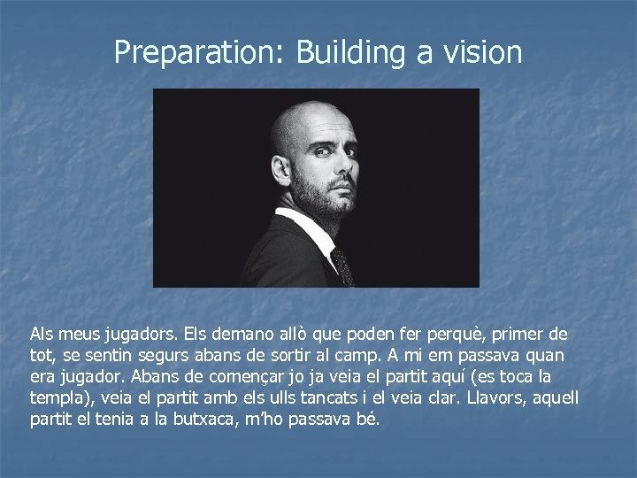 Preparation: Building a vision Als meus jugadors. Els demano allò que poden fer perquè,
