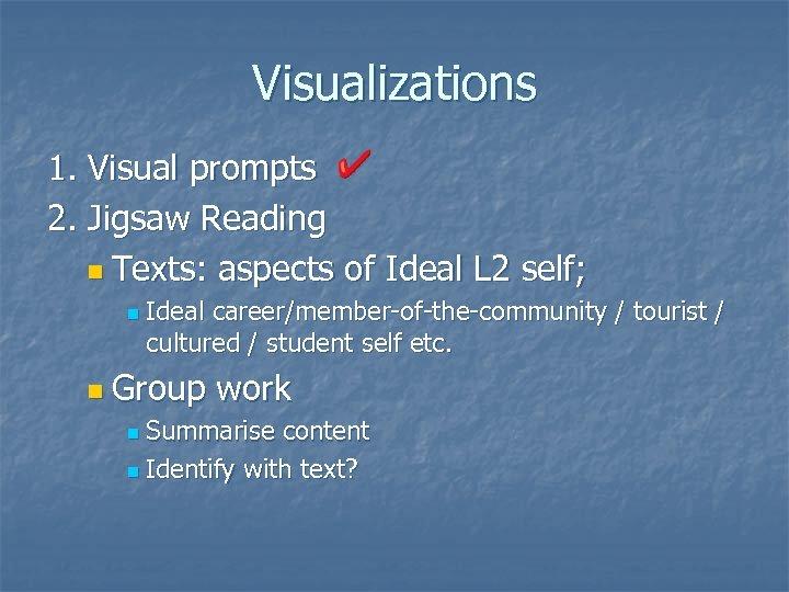 Visualizations 1. Visual prompts 2. Jigsaw Reading n Texts: aspects of Ideal L 2