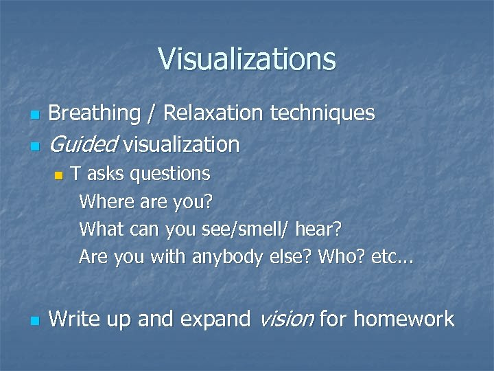 Visualizations n n Breathing / Relaxation techniques Guided visualization n n T asks questions