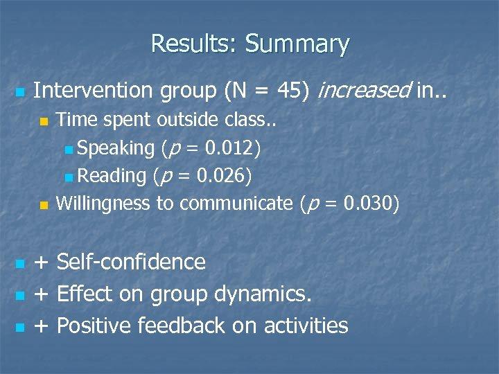 Results: Summary n Intervention group (N = 45) increased in. . n n n