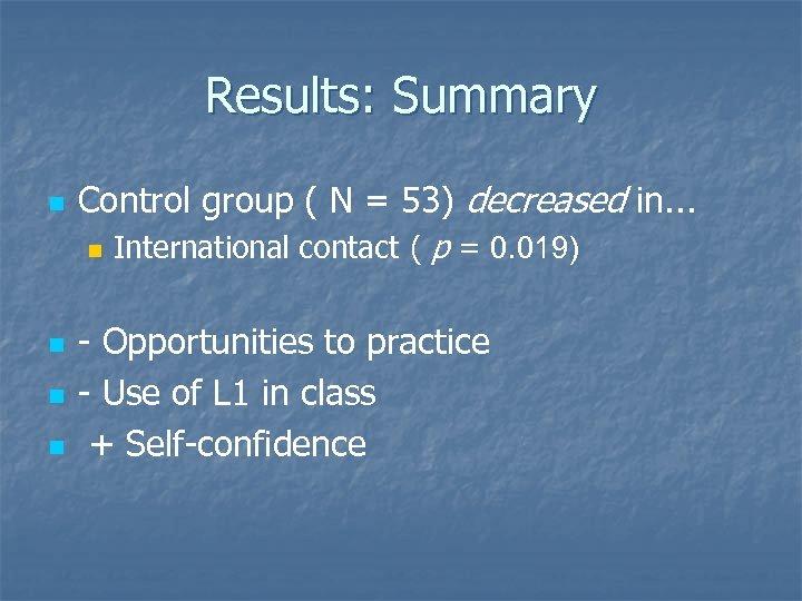 Results: Summary n Control group ( N = 53) decreased in. . . n