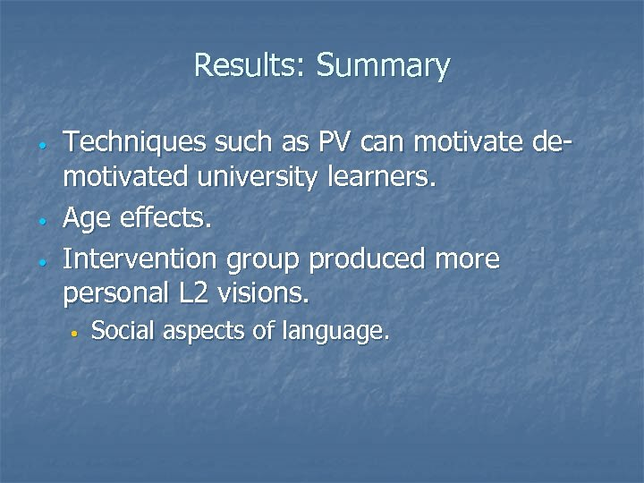 Results: Summary • • • Techniques such as PV can motivate demotivated university learners.