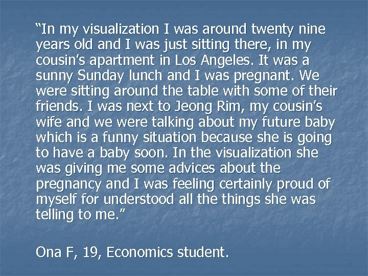 """""""In my visualization I was around twenty nine years old and I was just"""