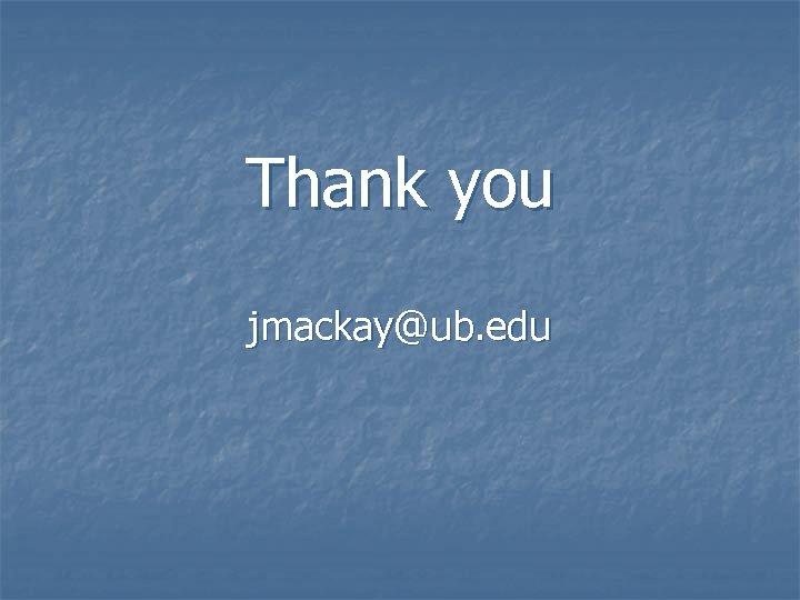 Thank you jmackay@ub. edu