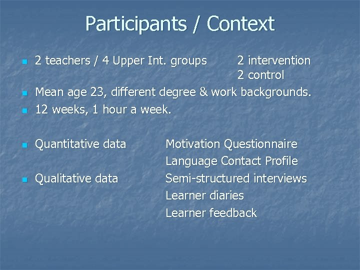 Participants / Context n 2 intervention 2 control Mean age 23, different degree &