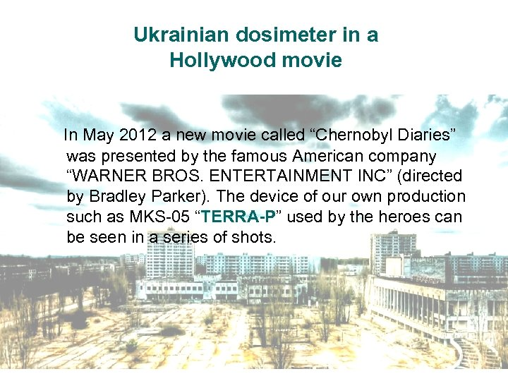 "Ukrainian dosimeter in a Hollywood movie In May 2012 a new movie called ""Chernobyl"