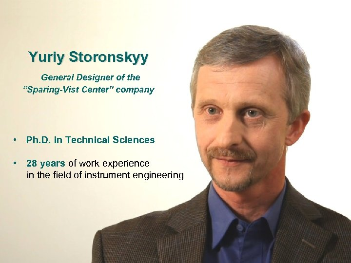 "Yuriy Storonskyy General Designer of the ""Sparing-Vist Center"" company • Ph. D. in Technical"