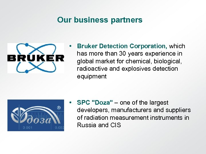 Our business partners • Bruker Detection Corporation, which has more than 30 years experience