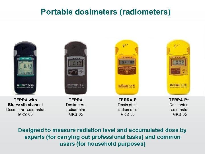 Portable dosimeters (radiometers) TERRA with Bluetooth channel Dosimeter-radiometer MKS-05 TERRA Dosimeterradiometer MKS-05 ТЕRRA-P+ Dosimeterradiometer