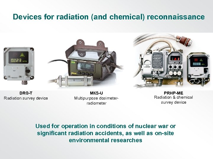 Devices for radiation (and chemical) reconnaissance DRG-T Radiation survey device МКS-U Multipurpose dosimeterradiometer PRHP-ME