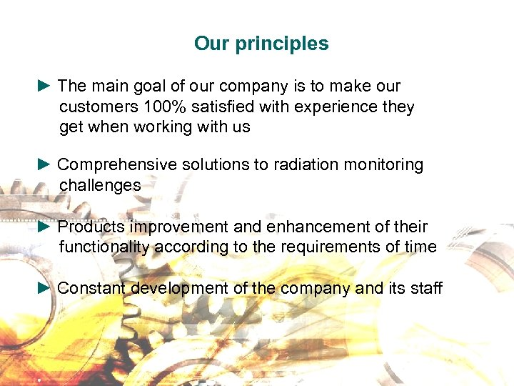 Our principles ► The main goal of our company is to make our customers