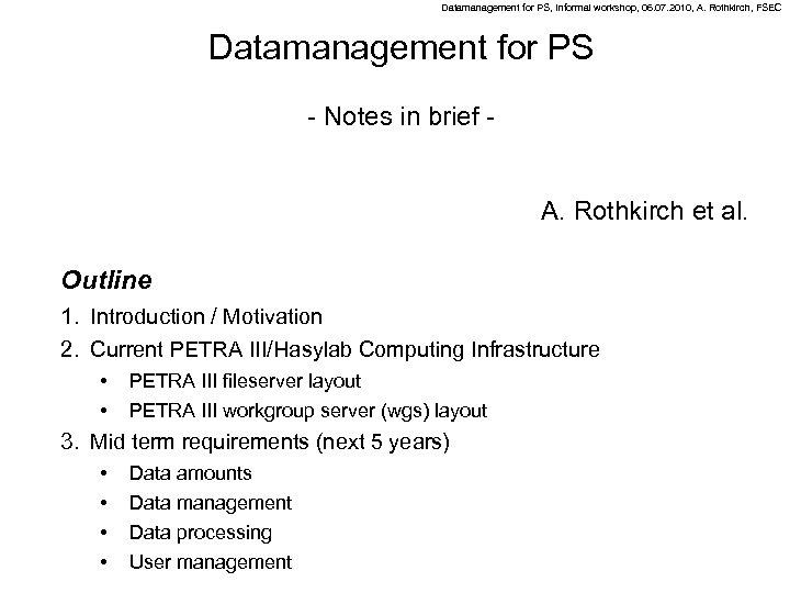 Datamanagement for PS, Informal workshop, 06. 07. 2010, A. Rothkirch, FSEC Datamanagement for PS