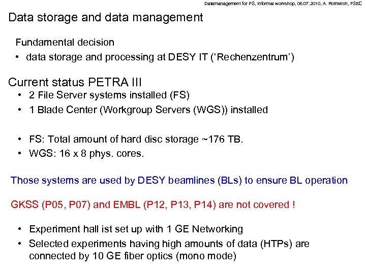 Datamanagement for PS, Informal workshop, 06. 07. 2010, A. Rothkirch, FSEC Data storage and