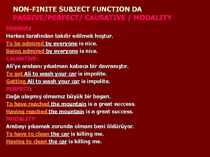 NON-FINITE SUBJECT FUNCTION DA PASSIVE/PERFECT/ CAUSATIVE / MODALITY PASSIVE: Herkes tarafından takdir edilmek hoştur.