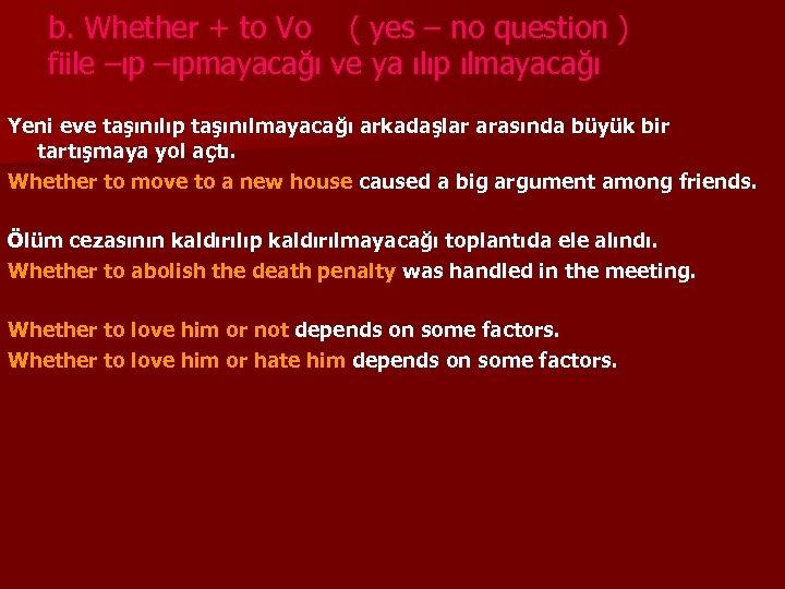 b. Whether + to Vo ( yes – no question ) fiile –ıpmayacağı ve
