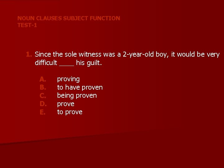 NOUN CLAUSES SUBJECT FUNCTION TEST-1 1. Since the sole witness was a 2 -year-old
