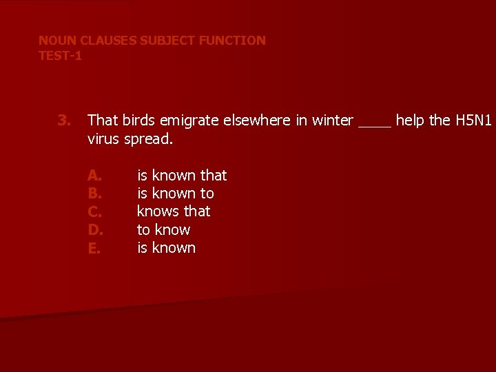 NOUN CLAUSES SUBJECT FUNCTION TEST-1 3. That birds emigrate elsewhere in winter ____ help
