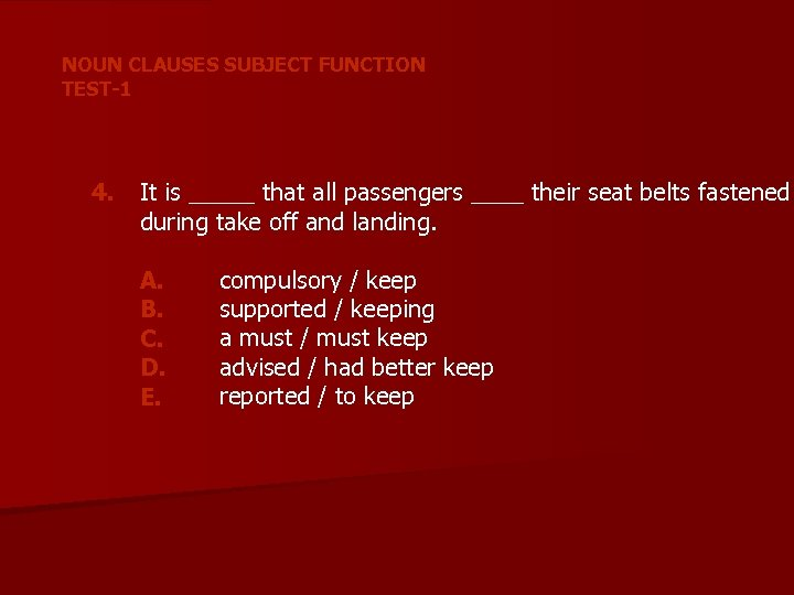 NOUN CLAUSES SUBJECT FUNCTION TEST-1 4. It is _____ that all passengers ____ their
