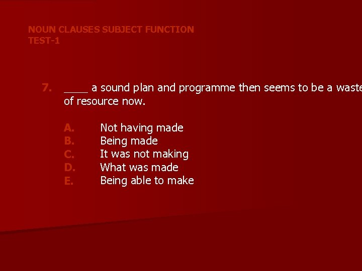 NOUN CLAUSES SUBJECT FUNCTION TEST-1 7. ____ a sound plan and programme then seems