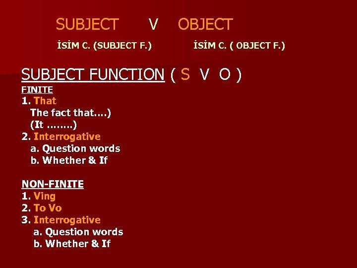 SUBJECT V OBJECT İSİM C. (SUBJECT F. ) İSİM C. ( OBJECT F.