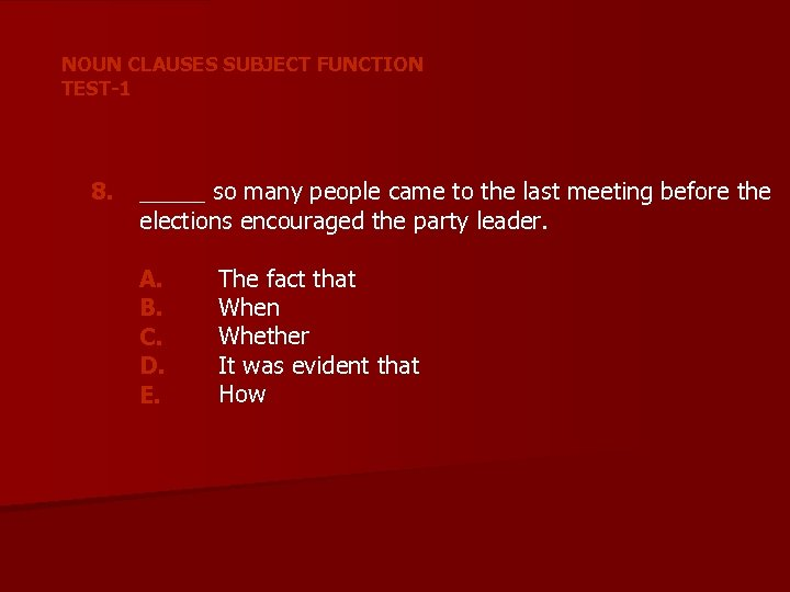 NOUN CLAUSES SUBJECT FUNCTION TEST-1 8. _____ so many people came to the last