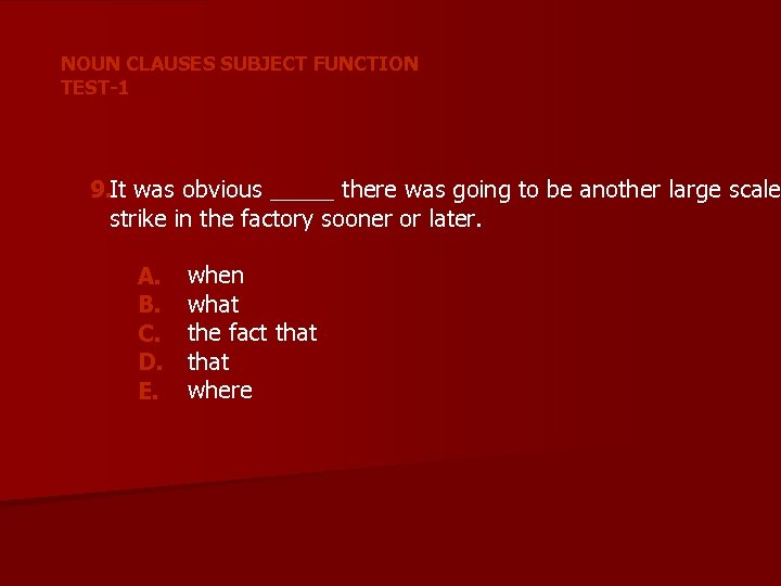 NOUN CLAUSES SUBJECT FUNCTION TEST-1 9. It was obvious _____ there was going to