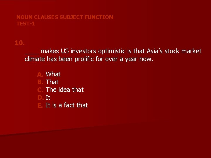 NOUN CLAUSES SUBJECT FUNCTION TEST-1 10. ____ makes US investors optimistic is that Asia's