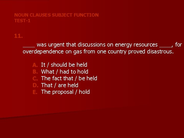NOUN CLAUSES SUBJECT FUNCTION TEST-1 11. ____ was urgent that discussions on energy resources