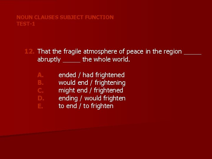 NOUN CLAUSES SUBJECT FUNCTION TEST-1 12. That the fragile atmosphere of peace in the