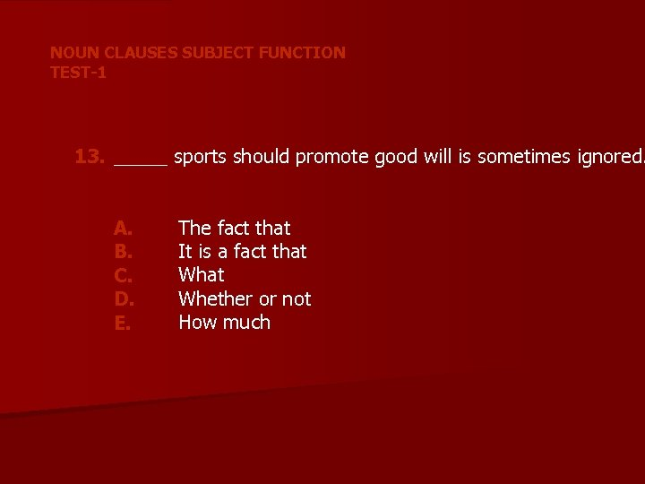 NOUN CLAUSES SUBJECT FUNCTION TEST-1 13. _____ sports should promote good will is sometimes