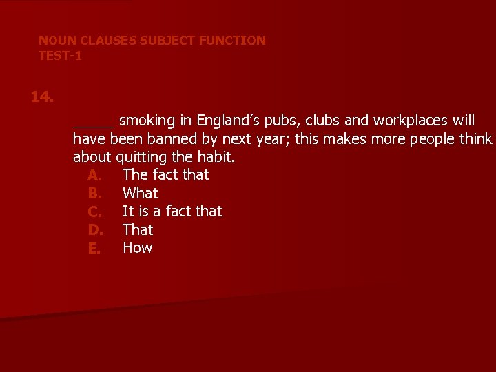 NOUN CLAUSES SUBJECT FUNCTION TEST-1 14. _____ smoking in England's pubs, clubs and workplaces