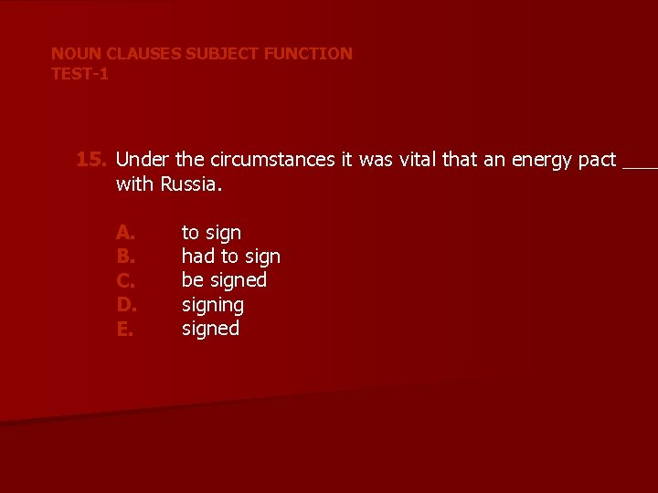 NOUN CLAUSES SUBJECT FUNCTION TEST-1 15. Under the circumstances it was vital that an