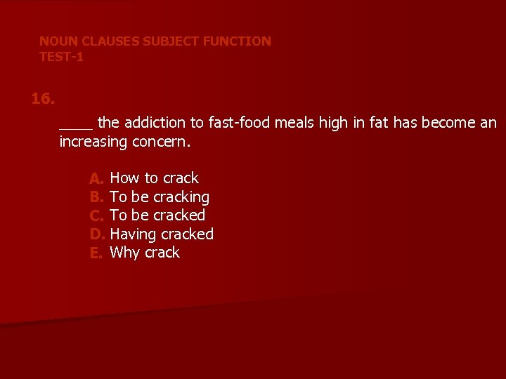 NOUN CLAUSES SUBJECT FUNCTION TEST-1 16. ____ the addiction to fast-food meals high in