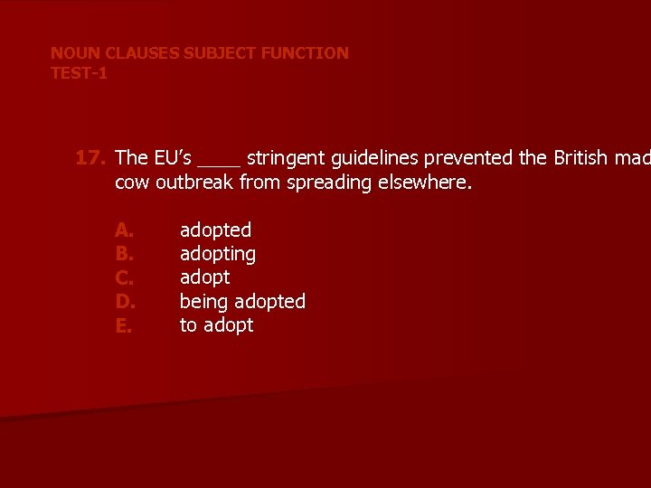 NOUN CLAUSES SUBJECT FUNCTION TEST-1 17. The EU's ____ stringent guidelines prevented the British