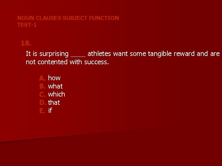 NOUN CLAUSES SUBJECT FUNCTION TEST-1 18. It is surprising ____ athletes want some tangible