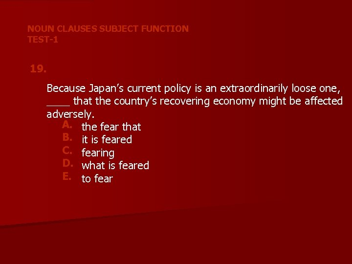NOUN CLAUSES SUBJECT FUNCTION TEST-1 19. Because Japan's current policy is an extraordinarily loose