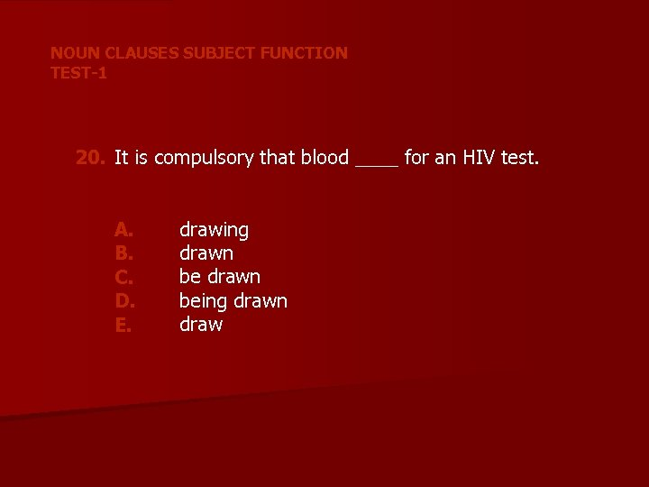 NOUN CLAUSES SUBJECT FUNCTION TEST-1 20. It is compulsory that blood ____ for an